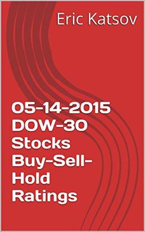 05-14-2015 DOW-30 Stocks Buy-Sell-Hold Ratings Eric Katsov