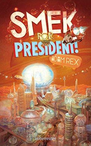Smek for President: Die smektakuläre Fortsetzung von Home Adam Rex