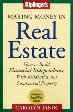 Making Money in Real Estate: How to Build Financial Independence with Residential and Commercial Property  by  Carolyn Janik