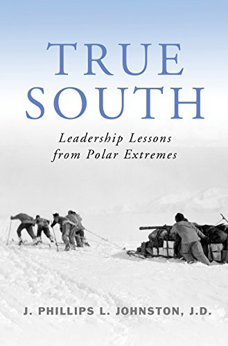 True South: Leadership Lessons from Polar Extremes J. Phillips L. Johnston