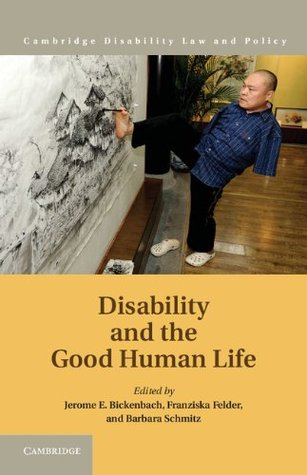 Disability and the Good Human Life (Cambridge Disability Law and Policy Series)  by  Jerome Bickenbach