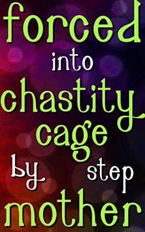 Forced Into A Chastity Cage By My Stepmother: A Tight Fit Lindsey Ross