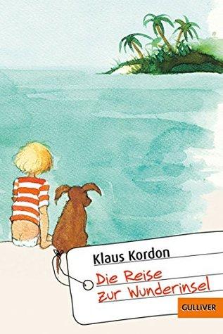 Die Reise zur Wunderinsel: Eine fast wahre Geschichte (Gulliver 1105)  by  Klaus Kordon