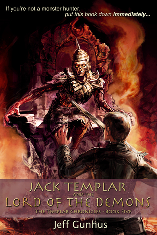 Jack Templar And The Lord Of The Demons (The Templar Chronicles, #5)  by  Jeff Gunhus