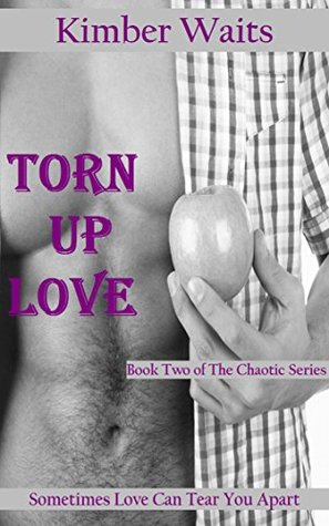 Torn Up Love (Chaotic, #2)  by  Kimber Waits