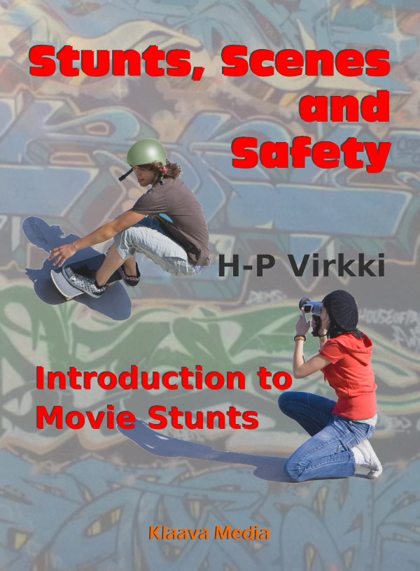 Stunts, Scenes and Safety - Introduction to Movie Stunts  by  H-P Virkki