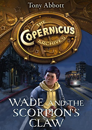 Wade and the Scorpions Claw (The Copernicus Archives, Book 1)  by  Tony Abbott