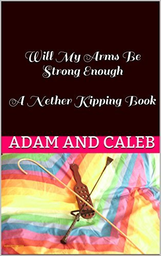 Will My Arms Be Strong Enough A Nether Kipping Book: Nether Kipping Books  by  Adam