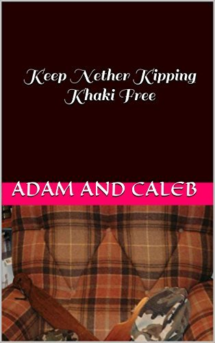 Keep Nether Kipping Khaki Free: Nether Kipping Books  by  Adam