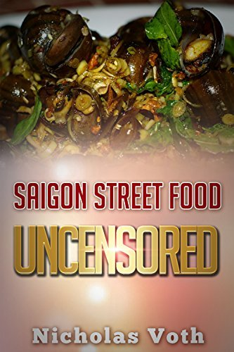 Saigon Street Food Uncensored  by  Nicholas Voth