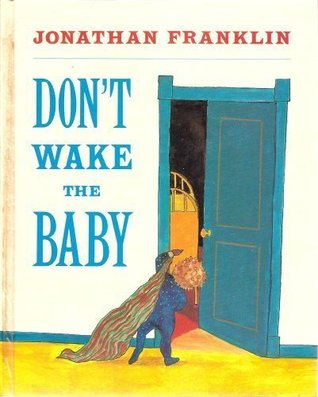 Dont Wake the Baby  by  Jonathan Franklin