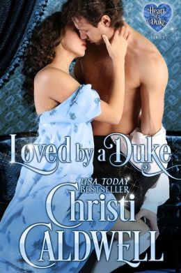 Loved a Duke (The Heart of a Duke Series Book 4) by Christi Caldwell