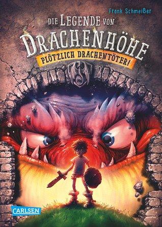 Plötzlich Drachentöter! (Die Legende von Drachenhöhe, #1) Frank Schmeißer