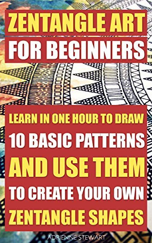 Zentangle Art For Beginners: Learn In One Hour To Draw 10 Basic Patterns And Use Them To Create Your Own Zentangle Shapes (How to zentangles, how to draw ... Sketching, Pencil drawings Book 3)  by  Adrienne Stewart