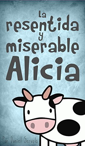 La resentida y miserable Alicia  by  Daniel Servolo