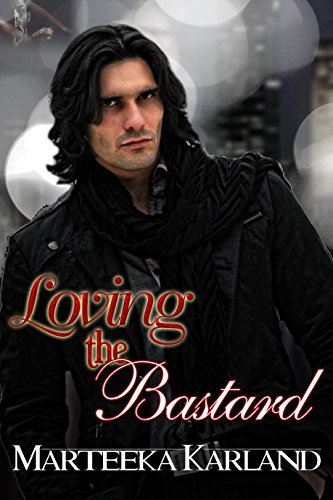Loving the Bastard  by  Marteeka Karland