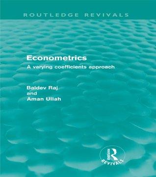 Econometrics (Routledge Revivals): A Varying Coefficents Approach Baldev Raj