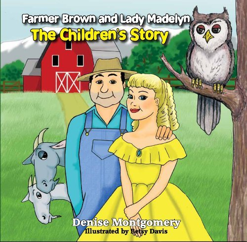 Farmer Brown and Lady Madelyn The Childrens Story Revised  by  Denise Montgomery