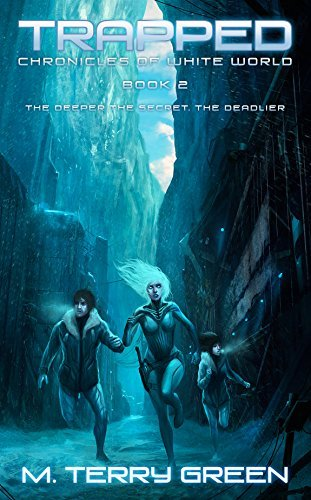 Trapped (Chronicles of White World Book 2): A Dystopian Science-Fiction Thriller  by  M. Terry Green