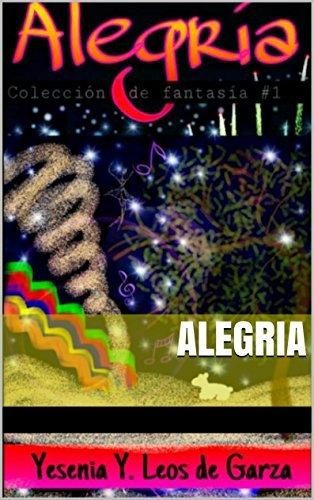 Alegria (coleccion de fantasia nº 1) Yesenia Y. Leos de Garza