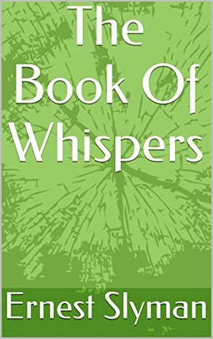 The Book Of Whispers  by  Ernest Slyman