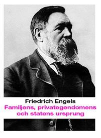 Familjens, privategendomens och statens ursprung  by  Friedrich Engels