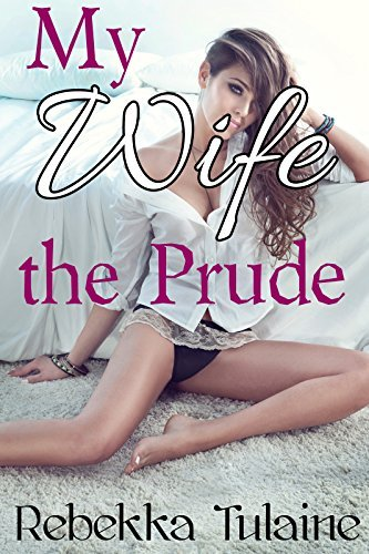 My Wife the Prude  by  Rebekka Tulaine