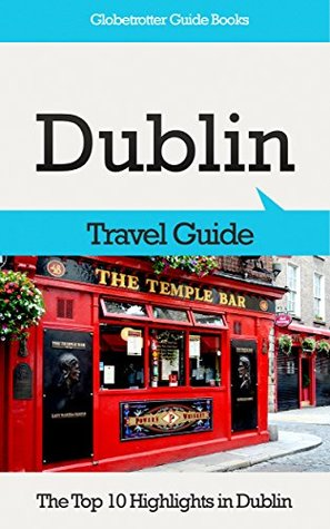Dublin Travel Guide: The Top 10 Highlights in Dublin (Globetrotter Guide Books)  by  Marc Cook