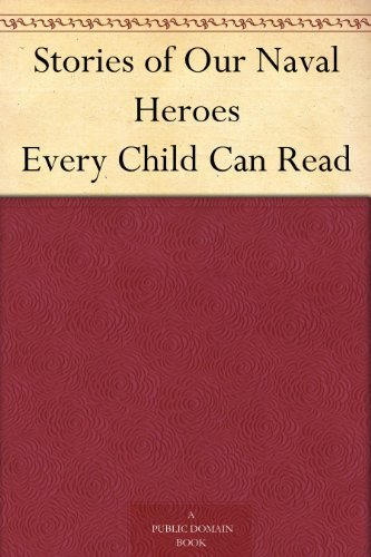 Stories of Our Naval Heroes Every Child Can Read  by  Jesse Lyman Hurlbut