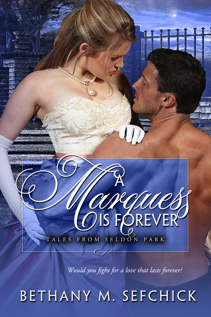 A Marquess Is Forever (Tales From Seldon Park, #5) Bethany M. Sefchick