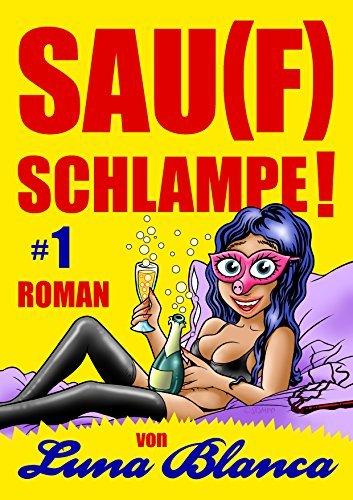 SAU(F)SCHLAMPE! #1: Roman von Luna Blanca  by  Luna Blanca
