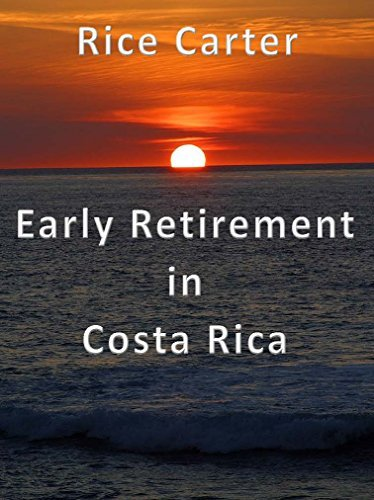 Early Retirement in Costa Rica  by  Rice Carter