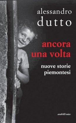 Ancora una volta - Nuove storie piemontesi  by  Alessandro Dutto
