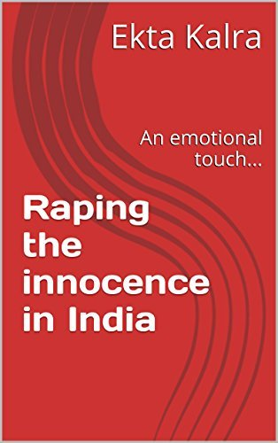 Raping the innocence in India: An emotional touch... Ekta Kalra