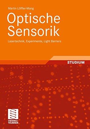 Optische Sensorik: Lasertechnik, Experimente, Light Barriers Martin Löffler-Mang
