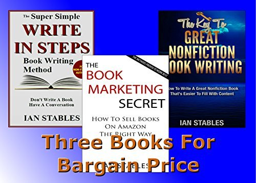 Three Books For Bargain Price: THE BOOK MARKETING SECRET - THE KEY TO GREAT NONFICTION BOOK WRITING - Questions That Easily Write Books  by  Ian Stables