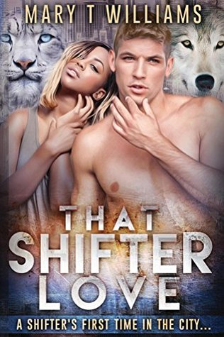 That Shifter Love  by  Mary T. Williams
