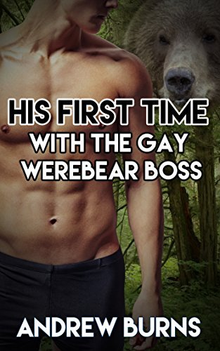 His First Time - With the Gay WereBear Boss:  by  Andrew Burns