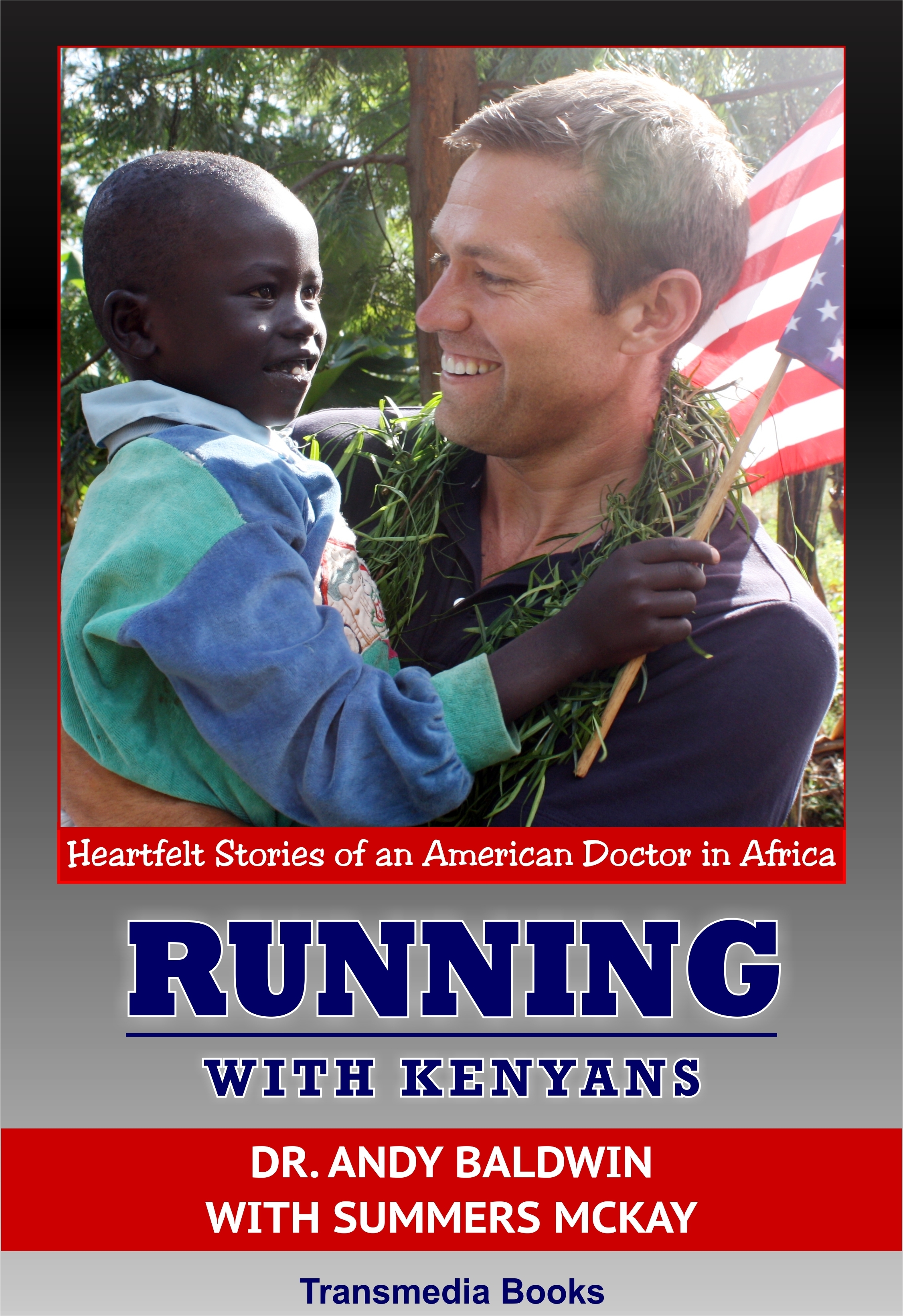 Running With Kenyans: Heartfelt stories of an American Doctor in Africa Andy Baldwin