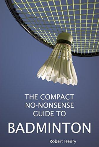 THE COMPACT, NO-NONSENSE GUIDE TO BADMINTON (COMPACT, NO-NONSENSE GUIDES Book 1) Robert Henry