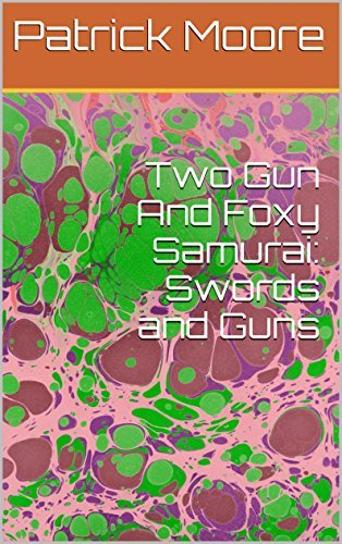 Two Gun And Foxy Samurai: Swords and Guns  by  Patrick Moore