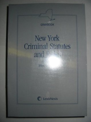 New York Criminal Statutes and Rules: 2006 Edition (Greybook)  by  Staff of the Editors
