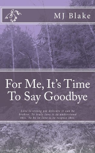 For Me, Its Time To Say Goodbye  by  M.J. Blake