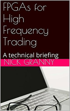 FPGAs for High Frequency Trading: A technical briefing Nick Granny