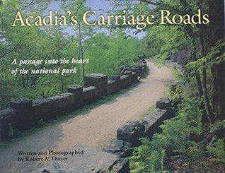 Acadias Carriage Roads (Acadia National Park Guide Series)  by  Robert Thayer