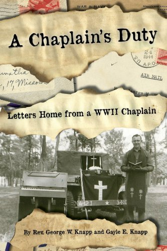 A Chaplains Duty: Letters Home from a WWII Chaplain  by  Gayle Knapp