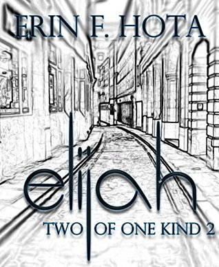 Elijah: Two of one kind - Part 2  by  Erin F. Hota