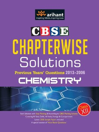 CBSE Chapterwise Solutions : Previous Years Questions 2013-2006: Chemistry Purnima Sharma