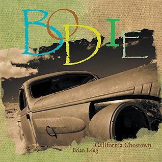 Bodie: California Ghostown  by  Brian Leng
