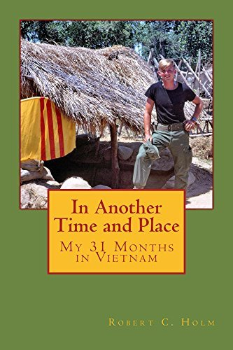 In Another Time and Place: My 31 Months in Vietnam Robert Holm